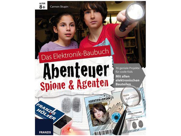 Das Elektronik-Baubuch Abenteuer Spione & Agenten
